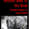 A Contemporary Western <br>Book Of The Dead<BR>An Anthology<BR>Edited by Charlotte Rodgers <BR>& Lydia Maskell