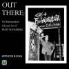 Out There <BR>The Transcendent Life and Art <BR>of Burt Shonberg<BR>Spencer Kansa